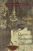 Gulab Bai: The Queen of Nautanki Theatre