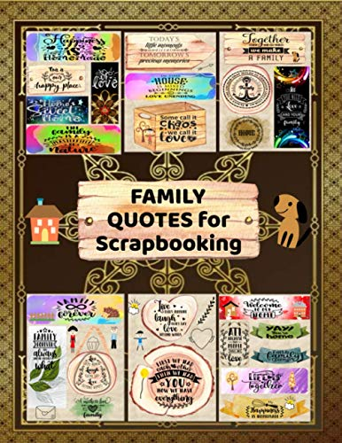 Family Quotes for Scrapbooking: Scrapbook Quotes for Family. A Collection of Quotes About Love and Family. Perfect for your Family Journal Notebook.