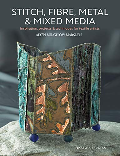 Compare Textbook Prices for Stitch, Fibre, Metal & Mixed Media: Inspiration, Projects & Techniques For Textile Artists Reprint Edition ISBN 9781782217886 by Midgelow-Marsden, Alysn