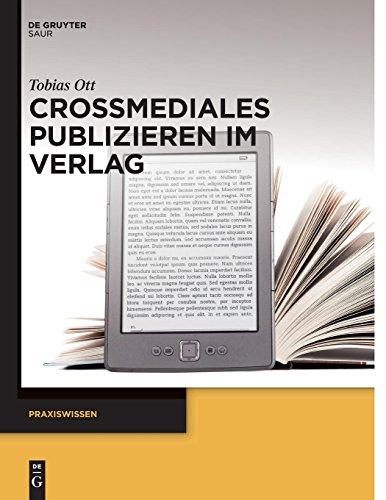 Crossmediales Publizieren im Verlag (Praxiswissen)