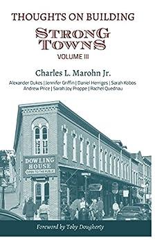 Thoughts on Building Strong Towns, Volume III by [Charles Marohn, Alexander Dukes, Jennifer Griffin, Daniel Herriges, Sarah Kobos, Andrew Price, Sara Joy Proppe, Rachel Quednau]