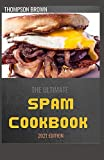 THE ULTIMATE SPAM COOKBOOK 2021 EDITION: 70+ Easy And Delicious Recipes That Any Idiot Can Make