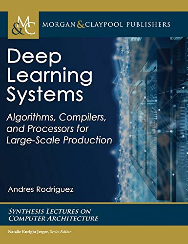 Deep Learning Systems: Algorithms, Compilers, and Processors for Large-Scale Production (Synthesis L