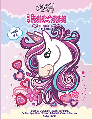 Unicorni Libro delle Attività per Bambini: Un divertente libro gioco con pagine da colorare, disegni da completare, parole intrecciate, labirinti e molto altro - 4-8 Anni