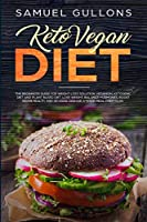 Keto Vegan Diet: Vegan Keto: The Beginners Guide for Weight Loss Solution. Veganism, Ketogenic Diet and Plant Based Diet. Lose Weight, Balance Hormones, Boost Brain Health, and Reverse Disease