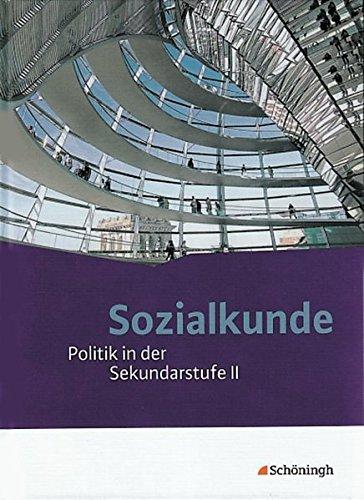 Sozialkunde - Politik in der Sekundarstufe II. Bisherige Ausgabe: Gesamtband (Sozialkunde: Politik in der Sekundarstufe II - Ausgabe 2011)