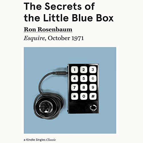 The Secrets of the Little Blue Box     Esquire, October 1971              By:                                                                                                                                 Ron Rosenbaum                               Narrated by:                                                                                                                                 LJ Ganser                      Length: 1 hr and 58 mins     3 ratings     Overall 4.7