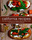 California Recipes: From San Francisco to Los Angeles Taste the Golden State with Delicious California Recipes (2nd Edition)