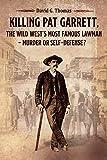 "Killing Pat Garrett, The Wild West€™s Most Famous Lawman €"" Murder or Self-Defense? (Mesilla Valley History Series)"