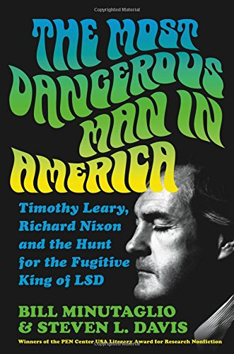 Image of The Most Dangerous Man in America: Timothy Leary, Richard Nixon and the Hunt for the Fugitive King of LSD