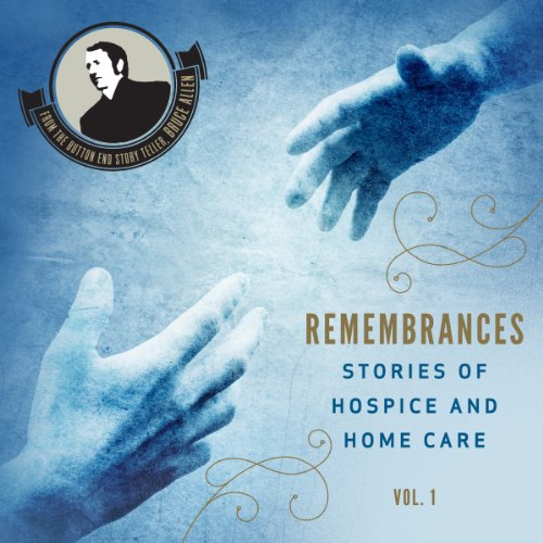 Remembrances, Stories of Hospice and Home Care., Vol 1  audiobook cover art
