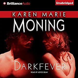 Darkfever     Fever, Book 1              By:                                                                                                                                 Karen Marie Moning                               Narrated by:                                                                                                                                 Joyce Bean                      Length: 8 hrs and 57 mins     4,179 ratings     Overall 4.1