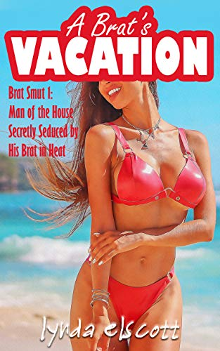 A Brat's Vacation: Man of the House Secretly Seduced by His Brat in Heat (Brat Smut Book 1) (English Edition)