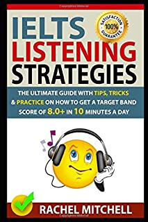 IELTS Listening Strategies: The Ultimate Guide with Tips, Tricks and Practice on How to Get a Target Band Score of 8.0+ in...
