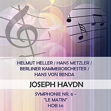 "Helmut Heller / Hans Metzler / Berliner Kammerorchester / Hans Von Benda Play: Joseph Haydn: Symphonie NR. 6 - ""Le Matin"", Hob I:6 (Live)"