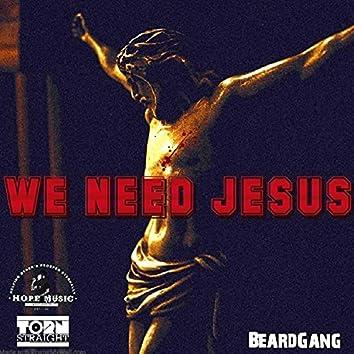 We Need Jesus (feat. Go Ye, H.O.P.E Music & BRM Aka Brandon R Music)