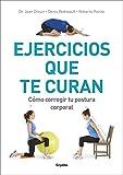 Ejercicios que te curan: Cómo corregir tu postura corporal