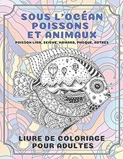 Sous l'océan Poissons et animaux - Livre de coloriage pour adultes - Poisson lion, Seiche, Homard, Phoque, autres