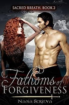 Fathoms of Forgiveness (Sacred Breath Book 2) by [Nadia Scrieva]