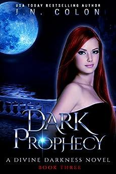 Dark Prophecy (A Divine Darkness Novel 3) by [J.N. Colon]