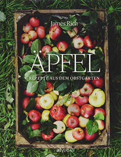 Äpfel: Rezepte aus dem Obstgarten: Rezepte aus dem Obstgarten. Die besten Apfelrezepte für Süßes, Salziges und Getränke
