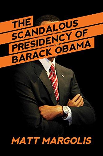 The Scandalous Presidency of Barack Obama by [Matt Margolis]