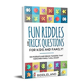 Fun Riddles & Trick Questions For Kids and Family  300 Riddles and Brain Teasers That Kids and Family Will Enjoy - Age 7-9 8-12