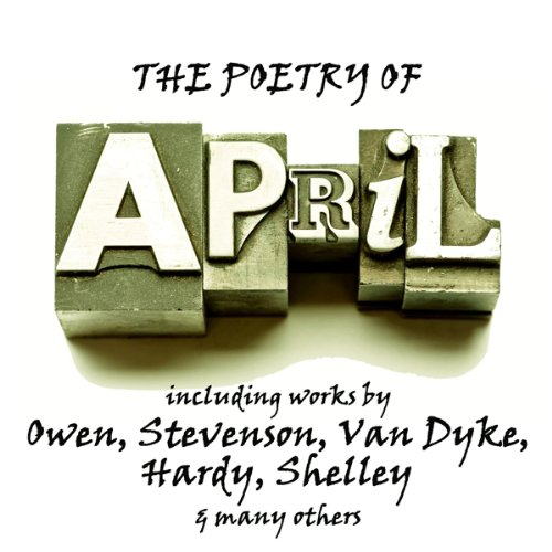 The Poetry of April     A Month in Verse              By:                                                                                                                                 Wilfred Owen,                                                                                        Robert Louis Stevenson,                                                                                        Henry Van Dyke,                   and others                          Narrated by:                                                                                                                                 Richard Mitchley,                                                                                        Ghizela Rowe                      Length: 39 mins     1 rating     Overall 4.0
