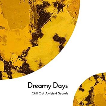 Dreamy Days - Chill Out Ambient Sounds