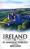 Ireland: Ireland Travel Guide: 51 Amazing Things to Do in Ireland (Dublin, Cork, Galway, Backpacking Ireland, Budget Travel Book 1) (English Edition)
