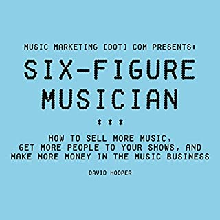 Six-Figure Musician: How to Sell More Music, Get More People to Your Shows, and Make More Money in the Music Business     Music Marketing [dot] com Presents              By:                                                                                                                                 David Hooper                               Narrated by:                                                                                                                                 Chris Caldwell                      Length: 7 hrs and 39 mins     291 ratings     Overall 4.4