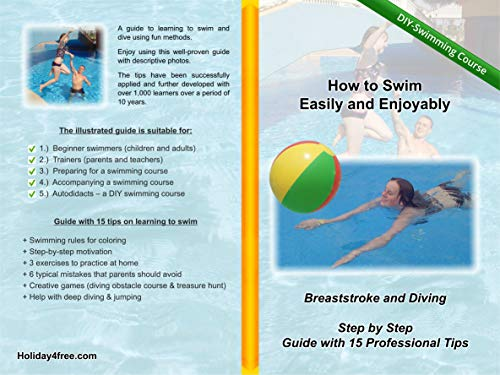 How to Swim Easily and Enjoyably - DIY Swimming Course - Do It Yourself - Learn to Swim: Breaststroke and Diving - Step by Step Guide with 15 Professional Tips - Learn How to Swim for Beginners