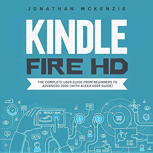 Kindle Fire HD 8 & 10: The Complete User Guide from Beginners to Advanced 2020 (with Alexa User Guide)