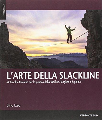 L'arte della slackline. Materiali e tecniche per la pratica della trickline, longline e highline (Performa)