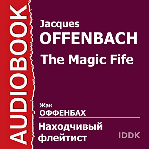 The Magic Fife [Russian Edition]                   De :                                                                                                                                 Jacques Offenbach                               Lu par :                                                                                                                                 Vladmir Zeldin,                                                                                        Lyudmila Kasatkina,                                                                                        Georgy Menglet,                   and others                 Durée : 51 min     Pas de notations     Global 0,0
