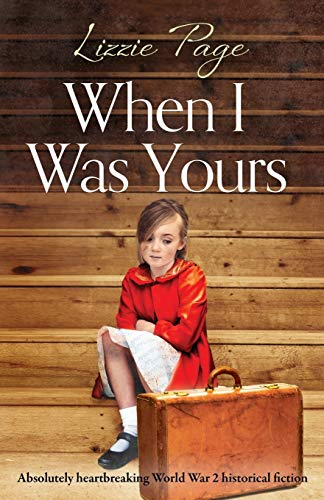 Compare Textbook Prices for When I Was Yours: Absolutely heartbreaking World War 2 historical fiction  ISBN 9781786819499 by Page, Lizzie