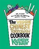 The Veggie Chinese Takeaway Cookbook: Wok, No Meat? Over 70 vegan and vegetarian takeaway classics