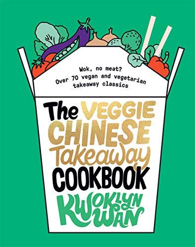 Wan, K: Veggie Chinese Takeaway Cookbook: Wok, No Meat? Over 70 vegan and vegetarian takeaway classics