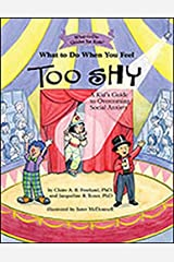 What to Do When You Feel Too Shy: A Kid's Guide to Overcoming Social Anxiety (What-to-Do Guides for Kids) Paperback