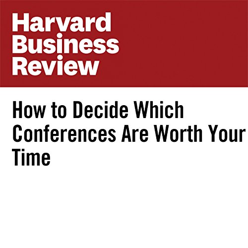 How to Decide Which Conferences Are Worth Your Time audiobook cover art