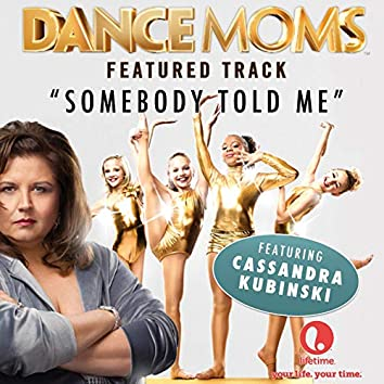 """Somebody Told Me (From """"Dance Moms"""")"""