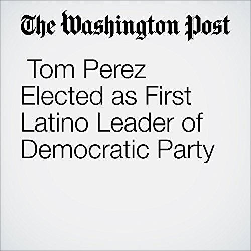Tom Perez Elected as First Latino Leader of Democratic Party copertina