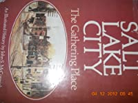 Salt Lake City: The gathering place : an illustrated history 089781018X Book Cover