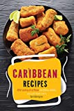 Caribbean Recipes: After Eating All of These Caribbean Dishes, You Will Make More (English Edition)