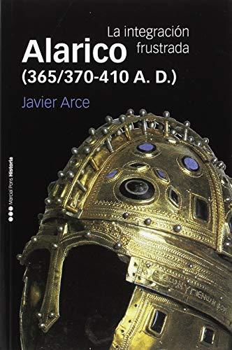 Alarico (365/370-410 A. D.): La integración frustrada (Memorias y Biografías)