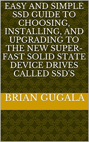 Easy and SImple SSD Guide to Choosing, Installing, and Upgrading to the New Super-fast Solid State Device Drives called SSD's (English Edition)