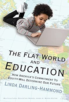 The Flat World and Education: How America's Commitment to Equity Will Determine Our Future (Multicultural Education Series) by [Linda Darling-Hammond]