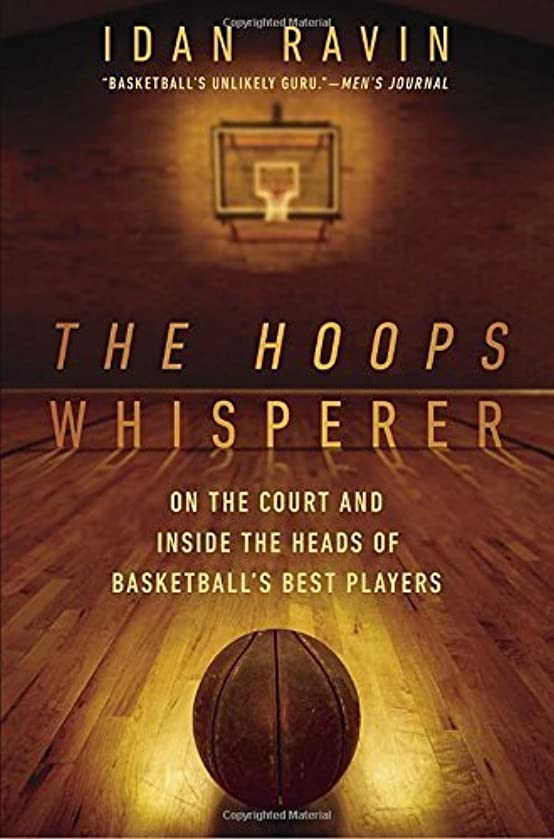 The Hoops Whisperer: On the Court and Inside the Heads of Basketball's Best Players by Ravin, Idan(May 5, 2015) Paperback