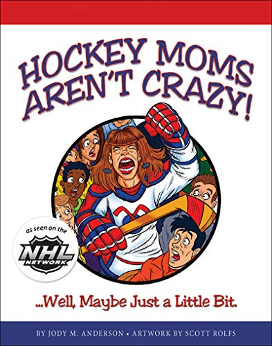 Hockey Moms Aren't Crazy: ...Well, Maybe Just a Little Bit