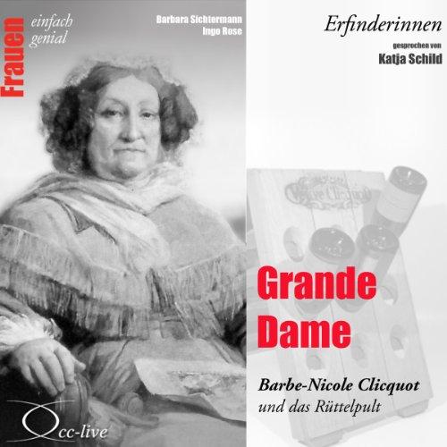 Grande Dame - Barbe-Nicole Clicquot und das Rüttelpult audiobook cover art